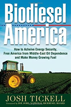 Biodiesel America: How to Achieve Energy Security, Free America from Middle-East Oil Dependence, and Make Money Growing Fuel