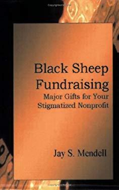 Black Sheep Fundraising: Rethinking Major Gifts for Your Stigmatized Nonprofit (Large Print 9780977932306