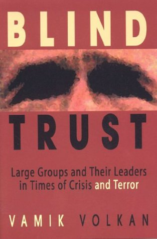 Blind Trust: Large Groups and Their Leaders in Times of Crisis and Terror 9780972887526