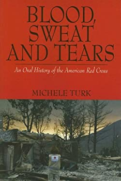Blood, Sweat and Tears: An Oral History of the American Red Cross 9780977719204
