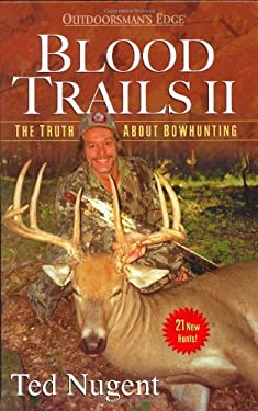 Blood Trails II: The Truth about Bowhunting 9780972280471