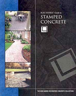 Bob Harris' Guide to Stamped Concrete 9780974773711
