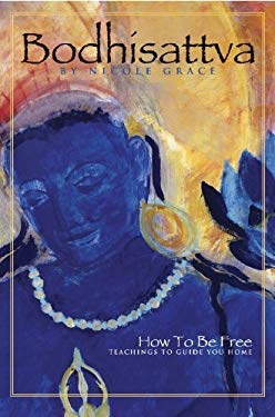 Bodhisattva: How to Be Free: Teachings to Guide You Home 9780974785233