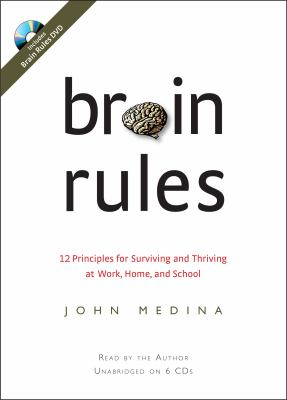 Brain Rules: 12 Principles for Surviving and Thriving at Work, Home, and School 9780979777714