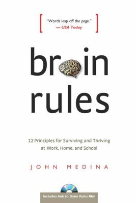 Brain Rules: 12 Principles for Surviving and Thriving at Work, Home, and School 9780979777745