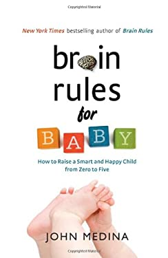 Brain Rules for Baby: How to Raise a Smart and Happy Child from Zero to Five 9780979777752