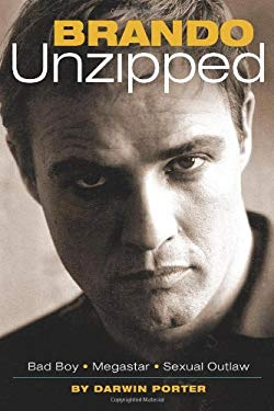 Brando Unzipped: A Revisionist and Very Private Look at America's Greatest Actor 9780974811826