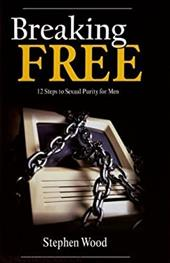Breaking Free: 12 Steps to Sexual Purity for Men 10991736