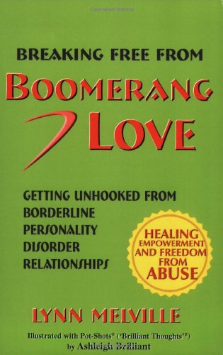 Breaking Free from Boomerang Love: Getting Unhooked from Borderline Personality Disorder Relationships 9780976060031