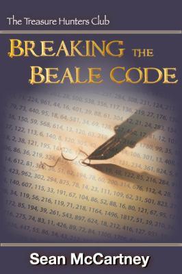 Breaking the Beale Code: The Treasure Hunters Club Book 2 9780974547633