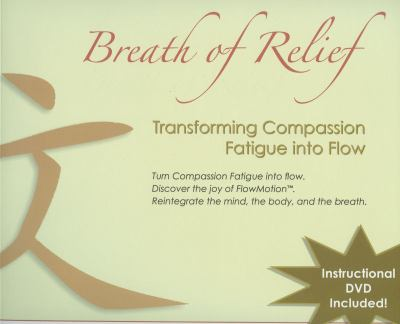 Breath of Relief: Transforming Compassion Fatigue Into Flow [With DVD] 9780975481028