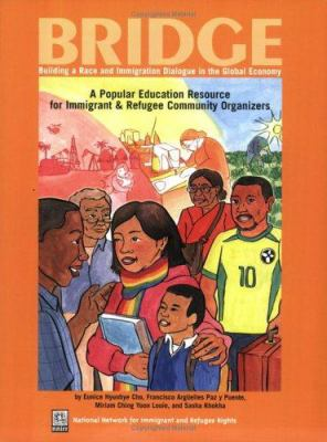 Bridge: Building a Race and Immigration Dialogue in the Global Economy: A Popular Education Resource for Immigrant and Refugee 9780975297308