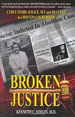 Broken Justice: A True Story of Race, Sex and Revenge in a Boston Courtroom 9780979206009