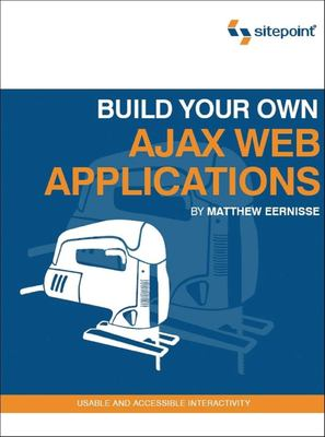 Build Your Own Ajax Web Applications 9780975841945