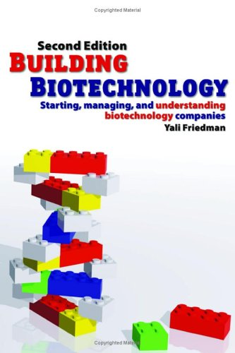 Building Biotechnology: Starting, Managing, and Understanding Biotechnology Companies 9780973467635