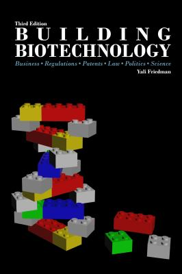 Building Biotechnology: Business, Regulations, Patents, Law, Politics, Science 9780973467666