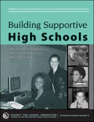 Building Supportive High Schools: A Step-By-Step Guide to Developing Staff, Curriculum, and Partnerships to Help At-Risk Students 9780976360032
