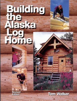 Building the Alaska Log Home 9780979047039