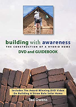 Building with Awareness: The Construction of a Hybrid Home: DVD & Guidebook [With DVD] 9780977334315