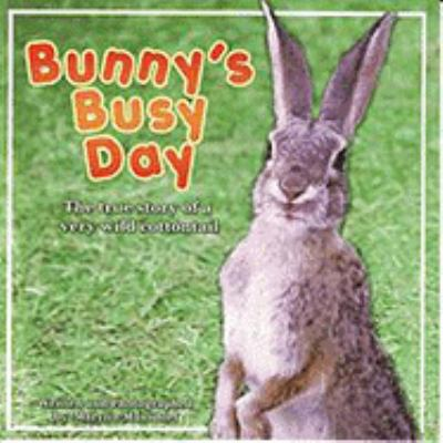 Bunny's Busy Day: The True Story of a Very Wild Cottontail 9780979889516