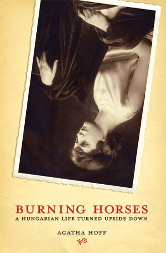 Burning Horses: A Hungarian Life Turned Upside Down 9780979098710
