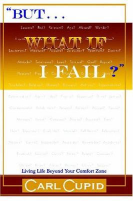 But...What If I Fail?: Living Life Beyond Your Comfort Zone 9780978966508