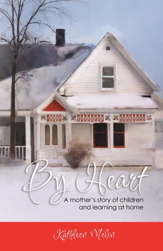 By Heart: A Mother's Story of Children and Learning at Home 9780979488337