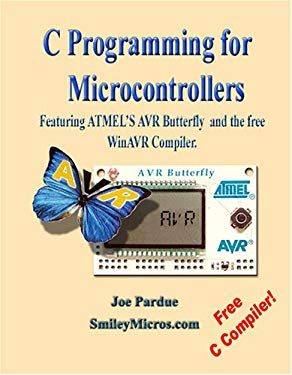 C Programming for Microcontrollers Featuring Atmel's Avr Butterfly and the Free Winavr Compiler 9780976682202
