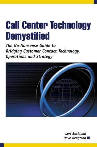 Call Center Technology Demystified: The No-Nonsense Guide to Bridging Customer Contact Technology, Operations and Strategy 9780970950789