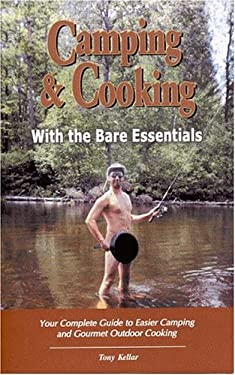 Camping & Cooking with the Bare Essentials: Your Complete Guide to Easier Camping and Gourmet Outdoor Cooking 9780975301609