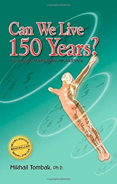 Can We Live 150 Years?: Your Body Maintenance Handbook 9780972732840