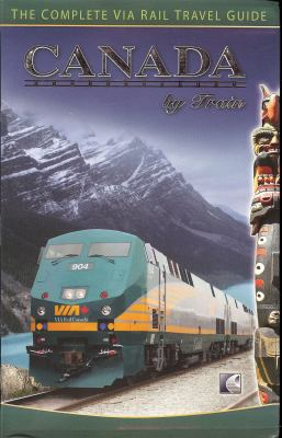 Canada by Train: The Complete Via Rail Travel Guide 9780973089752