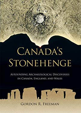 Canada's Stonehenge: Astounding Archaeological Discoveries in Canada, England, and Wales 9780978452612