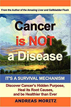 Cancer Is Not a Disease - It's a Survival Mechanism 9780976794424