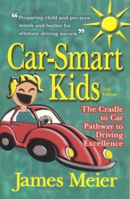 Car-Smart Kids: The Cradle to Car Pathway to Driving Excellence 9780974510415