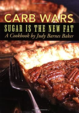 Carb Wars: Sugar Is the New Fat 9780979201806