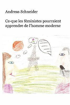 Ce-Que Les Fministes Pourraient Apprendre de L'Homme Moderne