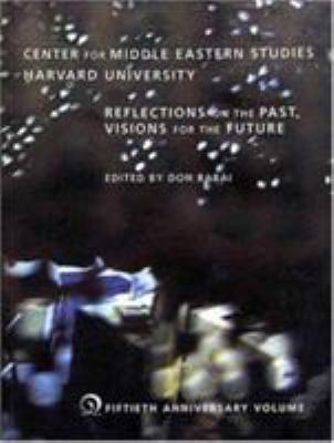 Center for Middle Eastern Studies, Harvard University: Reflections on the Past, Visions for the Future 9780976272700