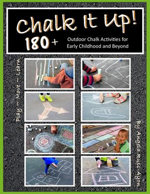 Chalk It Up! 180+: Outdoor Chalk Activities For Early Childhood & Beyond