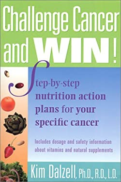 Challenge Cancer and Win! : Step-by-Step Nutrition Action Plans for Your Specific Cancer
