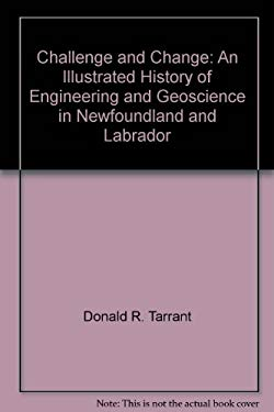 Challenge and Change: An Illustrated History of Engineering and Geoscience in Newfoundland and Labrador 9780973177701