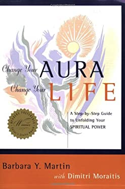 Change Your Aura, Change Your Life: A Step-By-Step Guide to Unfolding Your Spiritual Power 9780970211811