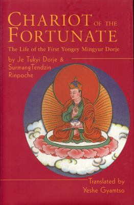 Chariot of the Fortunate: The Life of the First Yongey Mingyur Dorje 9780974109275