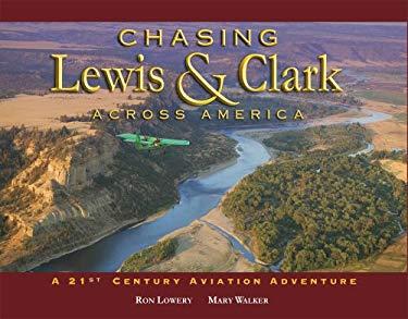 Chasing Lewis & Clark Across America: A 21st Century Aviation Adventure 9780974920719