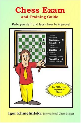 Chess Exam and Training Guide: Rate Yourself and Learn How to Improve! 9780975476123