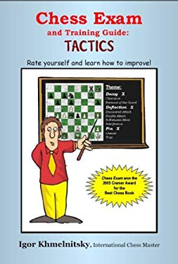 Chess Exam and Training Guide: Tactics: Rate Yourself and Learn How to Improve! 9780975476116
