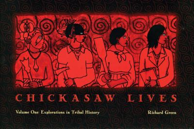 Chickasaw Lives: Volume One: Explorations in Tribal History 9780979785818