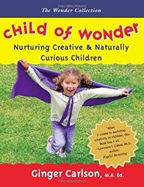 Child of Wonder: Nurturing Creative & Naturally Curious Children 9780979702709