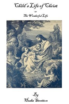Child's Life of Christ or the Wonderful Life