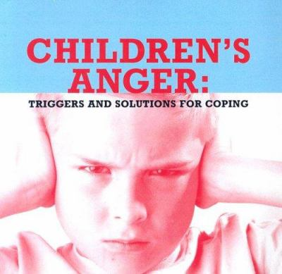 Children's Anger: Triggers and Solutions for Coping 9780978542641